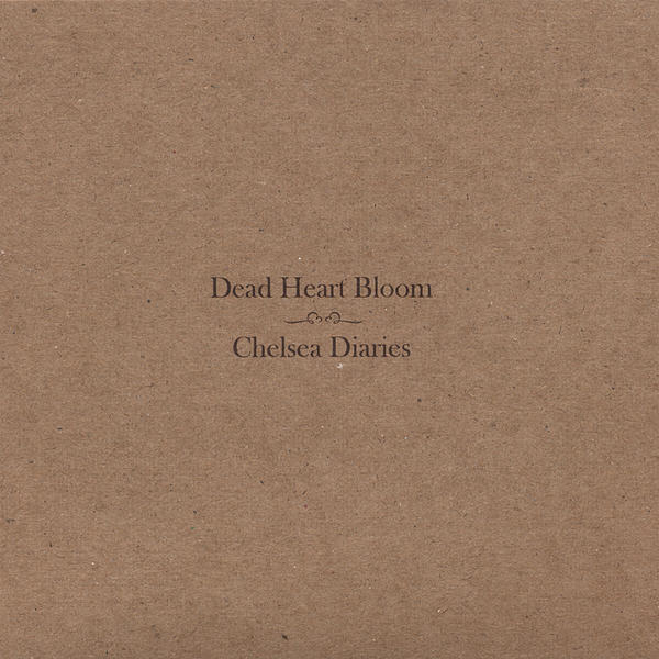 Dead Heart Bloom-Chelsea Diaries