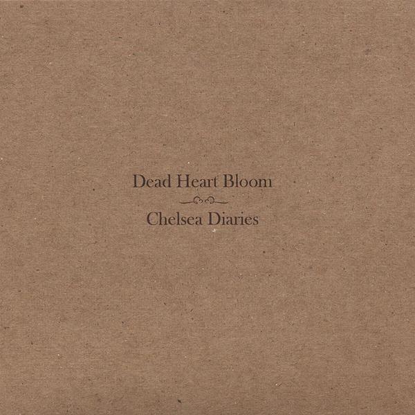 Dead Heart Bloom-Chelsea Diaries